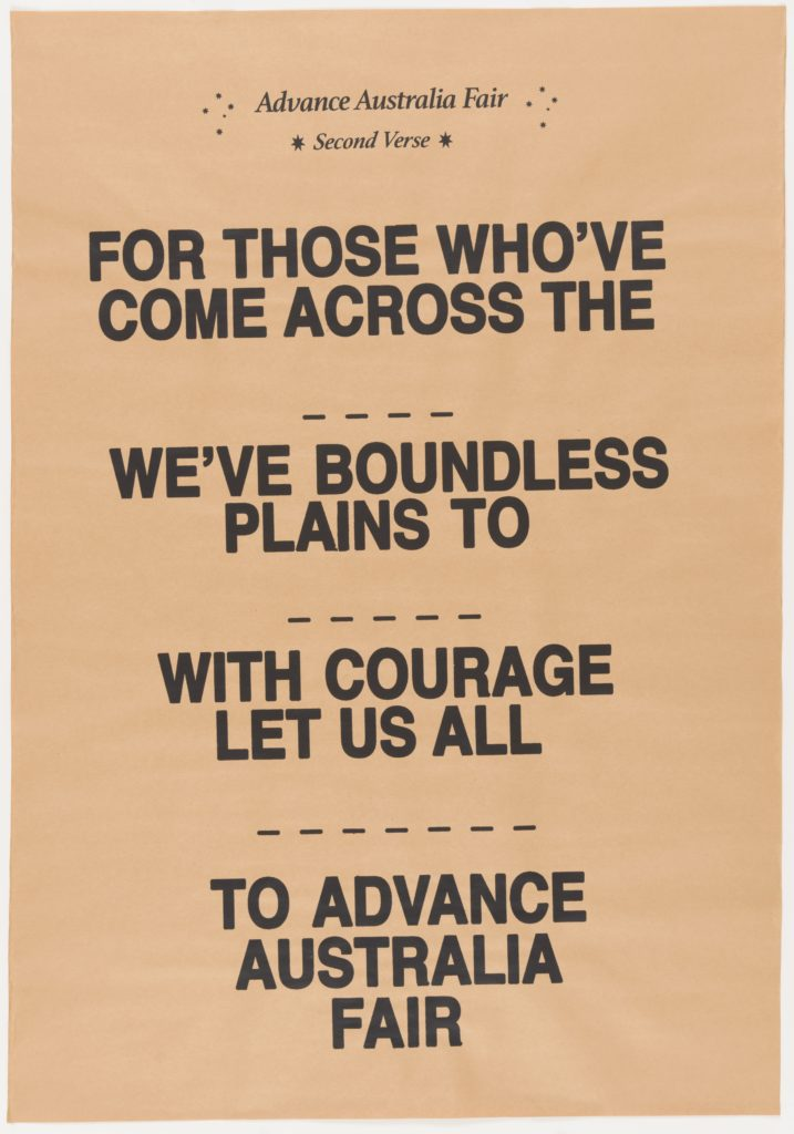 This poster is on brown paper and has the text 'Advance Australia Fair, Second Verse'. 'FOR THOSE WHO'VE COME ACROSS THE ? WE'VE BOUNDLESS PLAINS TO? WITH COURAGE LET US ALL? TO ADVANCE AUSTRALIA FAIR'