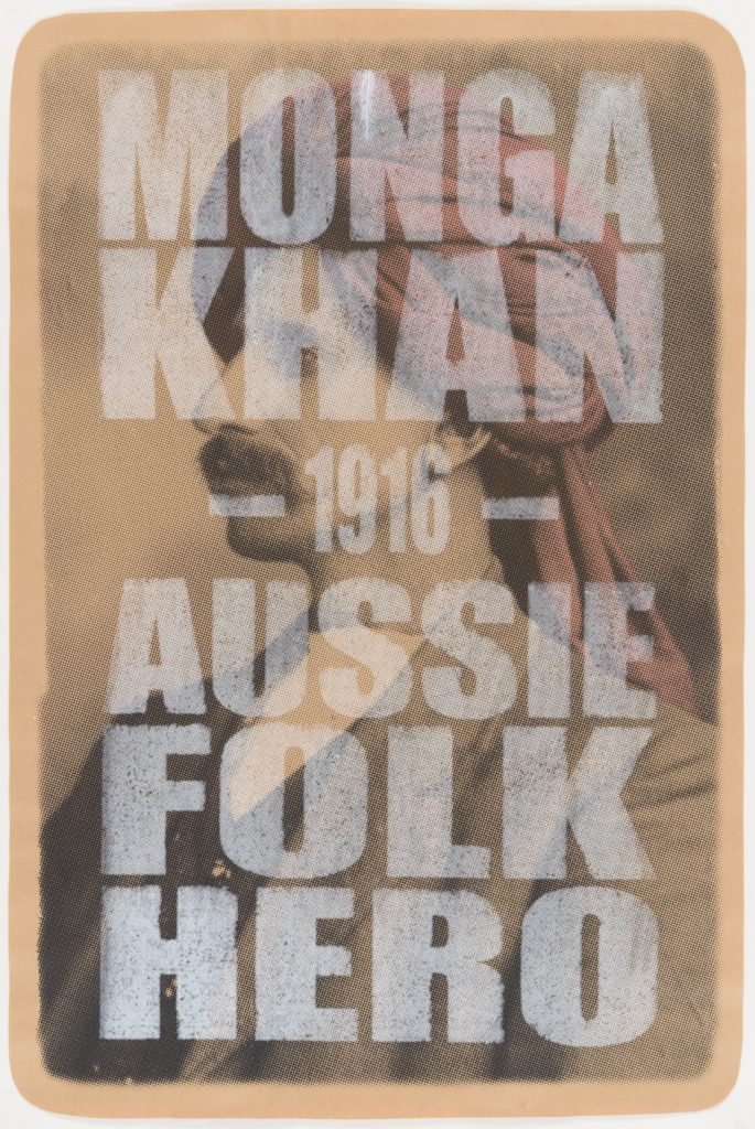 Poster depicts the portait of a man wearing a red turban with a moustache and the text 'MONGA KHAN 1916 AUSSIE FOLK HERO' printed over in white in capital letters.